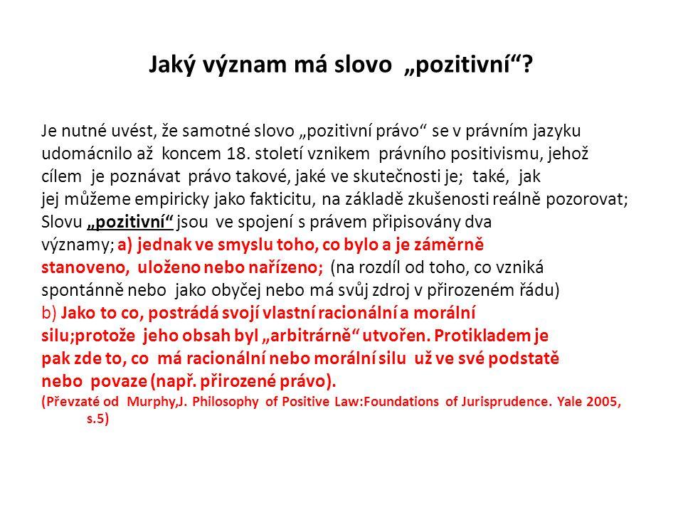 """Jaký význam má slovo """"pozitivní""""? Je nutné uvést, že samotné slovo """"pozitivní právo"""" se v právním jazyku udomácnilo až koncem 18. století vznikem práv"""