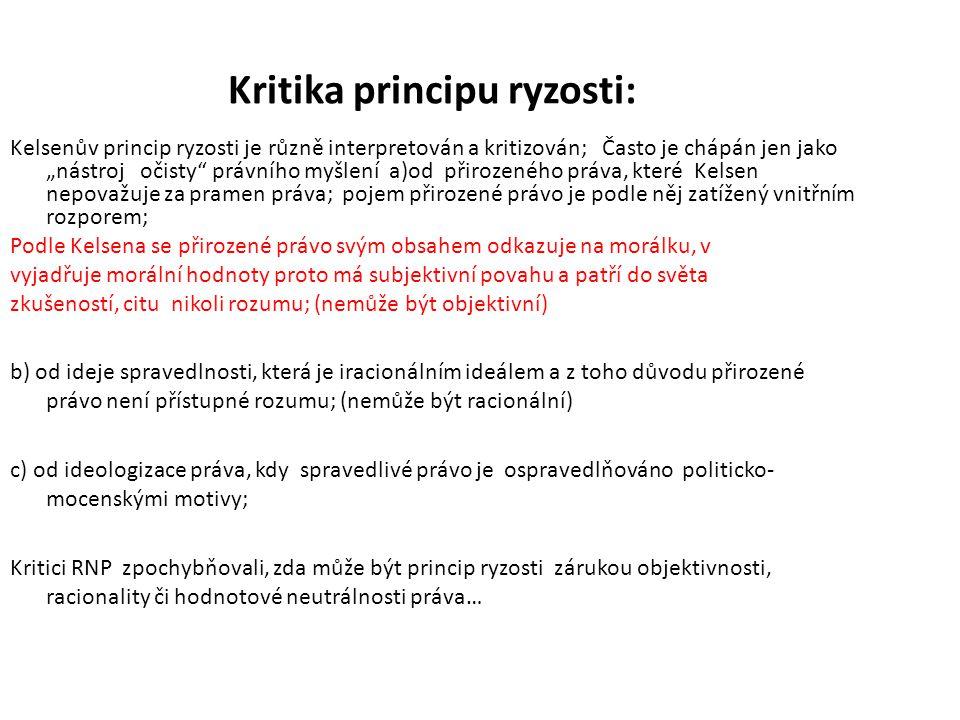 """Kritika principu ryzosti: Kelsenův princip ryzosti je různě interpretován a kritizován; Často je chápán jen jako """"nástroj očisty"""" právního myšlení a)o"""