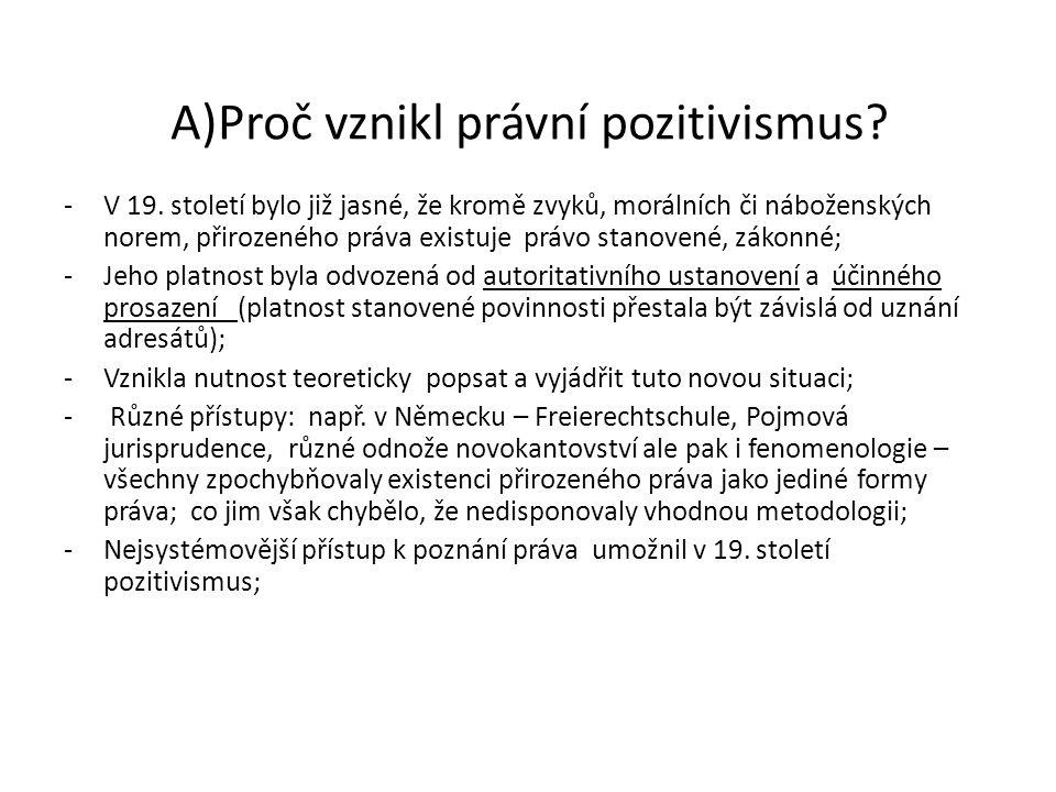 A)Proč vznikl právní pozitivismus? -V 19. století bylo již jasné, že kromě zvyků, morálních či náboženských norem, přirozeného práva existuje právo st