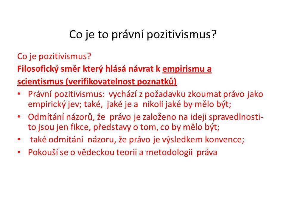Co je to právní pozitivismus? Co je pozitivismus? Filosofický směr který hlásá návrat k empirismu a scientismus (verifikovatelnost poznatků) Právní po