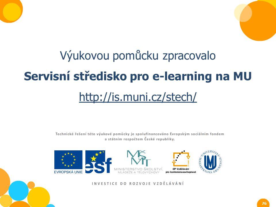 Výukovou pomůcku zpracovalo Servisní středisko pro e-learning na MU http://is.muni.cz/stech/ 76