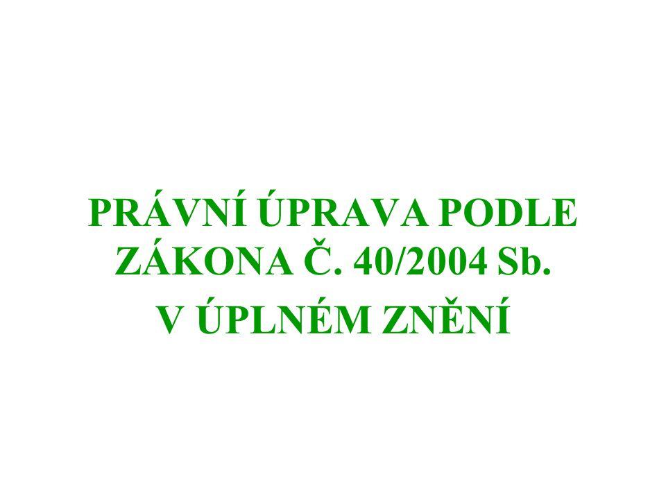 PRÁVNÍ ÚPRAVA PODLE ZÁKONA Č. 40/2004 Sb. V ÚPLNÉM ZNĚNÍ