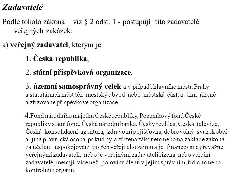 Zadavatelé Podle tohoto zákona – viz § 2 odst. 1 - postupují tito zadavatelé veřejných zakázek: a) veřejný zadavatel, kterým je 1. Česká republika, 2.