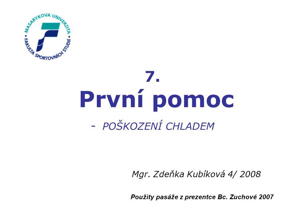 7.První pomoc - POŠKOZENÍ CHLADEM Mgr. Zdeňka Kubíková 4/ 2008 Použity pasáže z prezentce Bc.