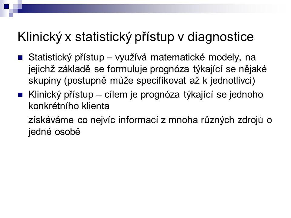 Klinický x statistický přístup v diagnostice Statistický přístup – využívá matematické modely, na jejichž základě se formuluje prognóza týkající se ně