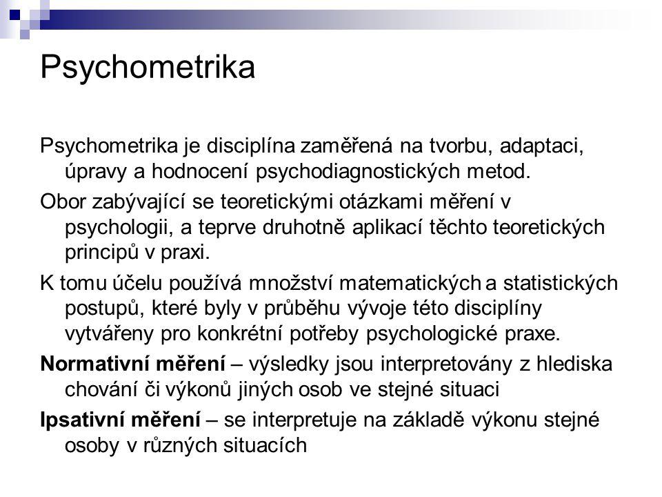 Psychometrika Psychometrika je disciplína zaměřená na tvorbu, adaptaci, úpravy a hodnocení psychodiagnostických metod. Obor zabývající se teoretickými