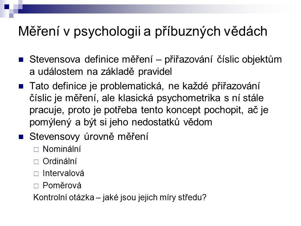 Měření v psychologii a příbuzných vědách Stevensova definice měření – přiřazování číslic objektům a událostem na základě pravidel Tato definice je pro