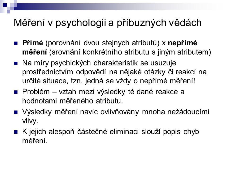 Měření v psychologii a příbuzných vědách Přímé (porovnání dvou stejných atributů) x nepřímé měření (srovnání konkrétního atributu s jiným atributem) N