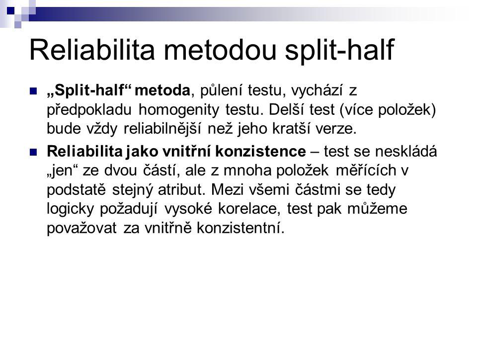 """Reliabilita metodou split-half """"Split-half"""" metoda, půlení testu, vychází z předpokladu homogenity testu. Delší test (více položek) bude vždy reliabil"""