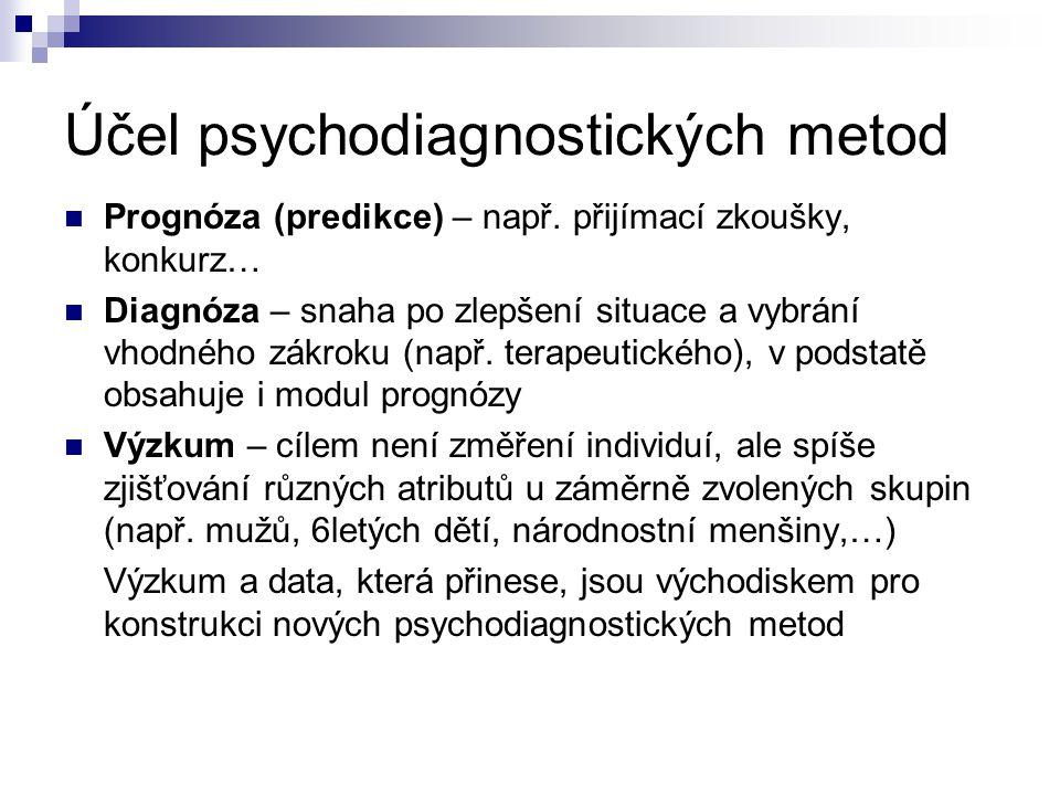 Účel psychodiagnostických metod Prognóza (predikce) – např. přijímací zkoušky, konkurz… Diagnóza – snaha po zlepšení situace a vybrání vhodného zákrok