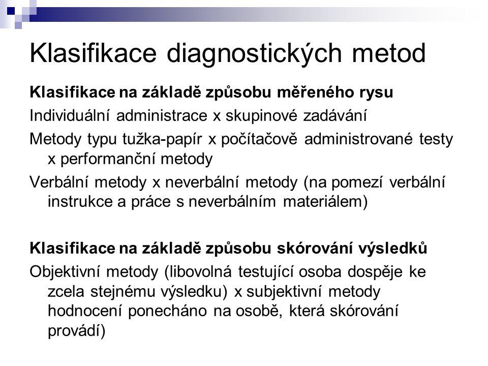 Klasifikace diagnostických metod Klasifikace na základě způsobu měřeného rysu Individuální administrace x skupinové zadávání Metody typu tužka-papír x