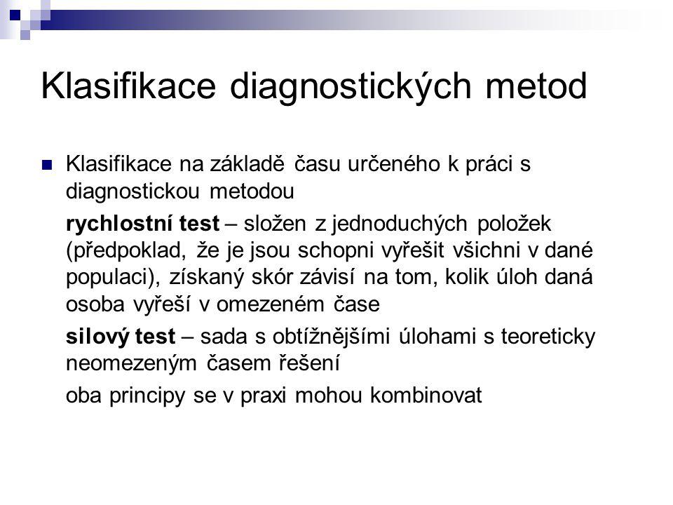 Klasifikace diagnostických metod Klasifikace na základě času určeného k práci s diagnostickou metodou rychlostní test – složen z jednoduchých položek