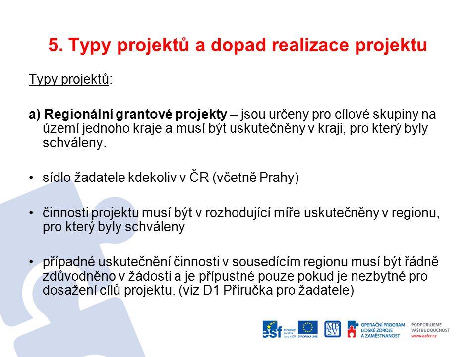 5. Typy projektů a dopad realizace projektu Typy projektů: a) Regionální grantové projekty – jsou určeny pro cílové skupiny na území jednoho kraje a m