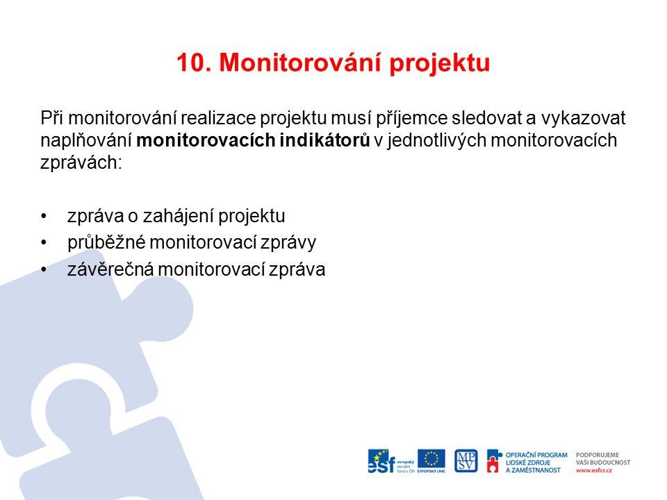 10. Monitorování projektu Při monitorování realizace projektu musí příjemce sledovat a vykazovat naplňování monitorovacích indikátorů v jednotlivých m