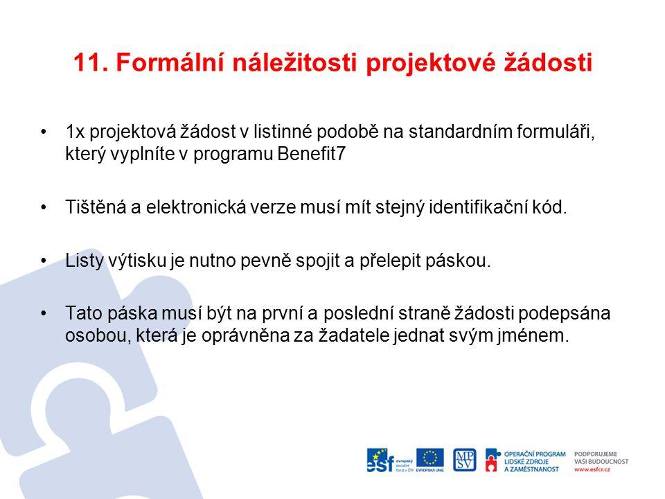 11. Formální náležitosti projektové žádosti 1x projektová žádost v listinné podobě na standardním formuláři, který vyplníte v programu Benefit7 Tištěn