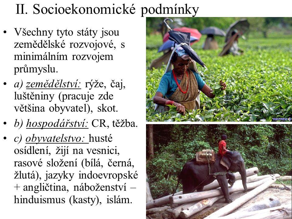 II. Socioekonomické podmínky Všechny tyto státy jsou zemědělské rozvojové, s minimálním rozvojem průmyslu. a) zemědělství: rýže, čaj, luštěniny (pracu