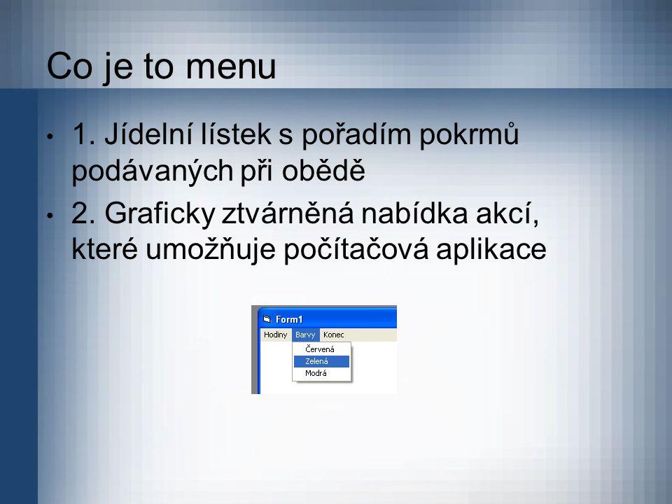 Co je to menu 1. Jídelní lístek s pořadím pokrmů podávaných při obědě 2. Graficky ztvárněná nabídka akcí, které umožňuje počítačová aplikace