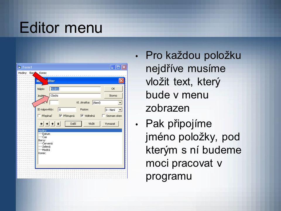 Editor menu Pro každou položku nejdříve musíme vložit text, který bude v menu zobrazen Pak připojíme jméno položky, pod kterým s ní budeme moci pracov
