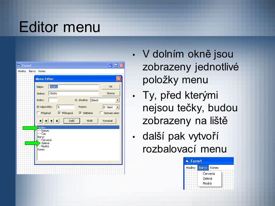 Editor menu V dolním okně jsou zobrazeny jednotlivé položky menu Ty, před kterými nejsou tečky, budou zobrazeny na liště další pak vytvoří rozbalovací