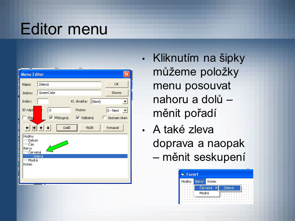 Editor menu Kliknutím na šipky můžeme položky menu posouvat nahoru a dolů – měnit pořadí A také zleva doprava a naopak – měnit seskupení