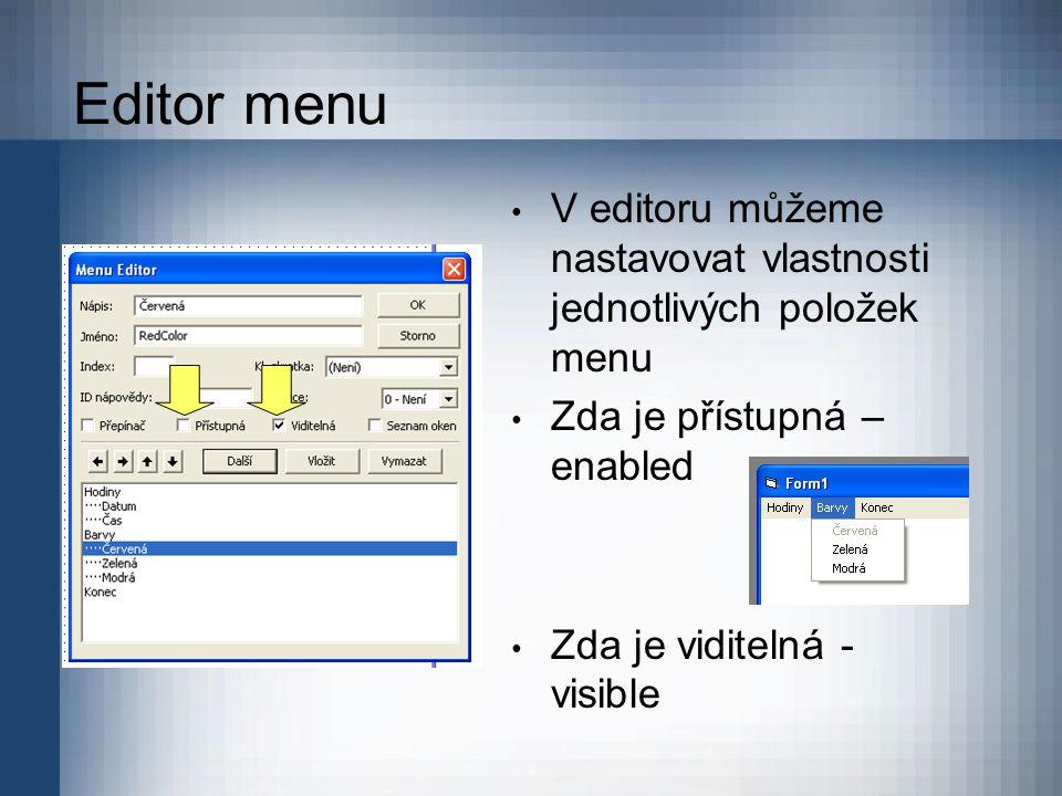 Editor menu V editoru můžeme nastavovat vlastnosti jednotlivých položek menu Zda je přístupná – enabled Zda je viditelná - visible