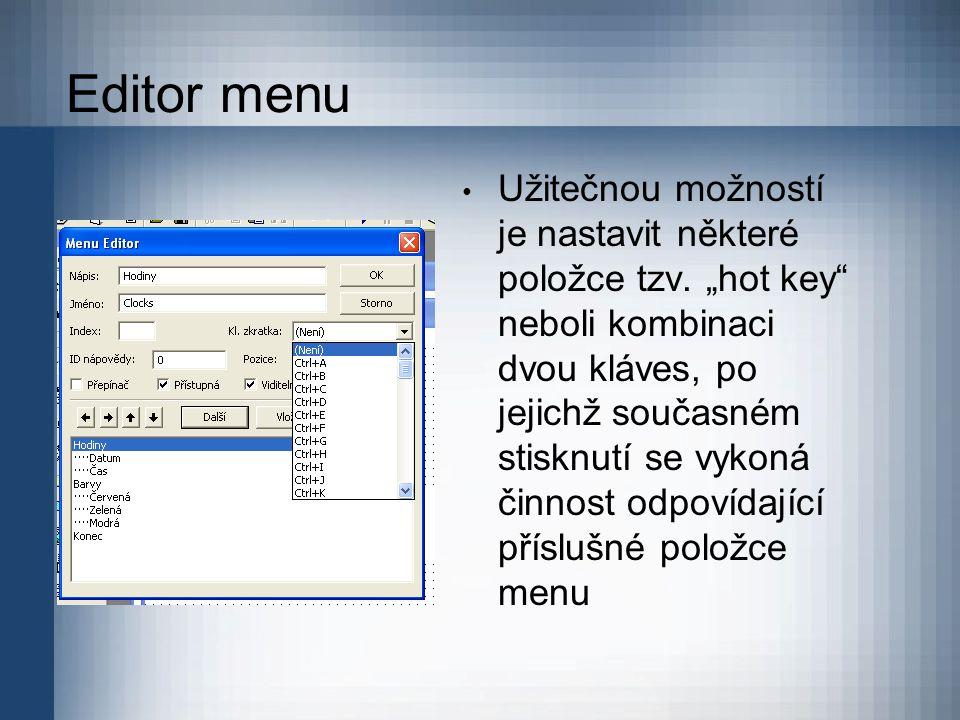 """Editor menu Užitečnou možností je nastavit některé položce tzv. """"hot key"""" neboli kombinaci dvou kláves, po jejichž současném stisknutí se vykoná činno"""