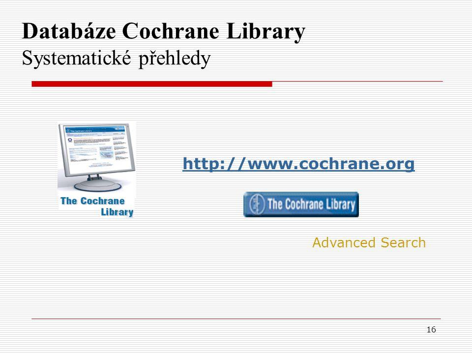 16 Databáze Cochrane Library Systematické přehledy http://www.cochrane.org Advanced Search