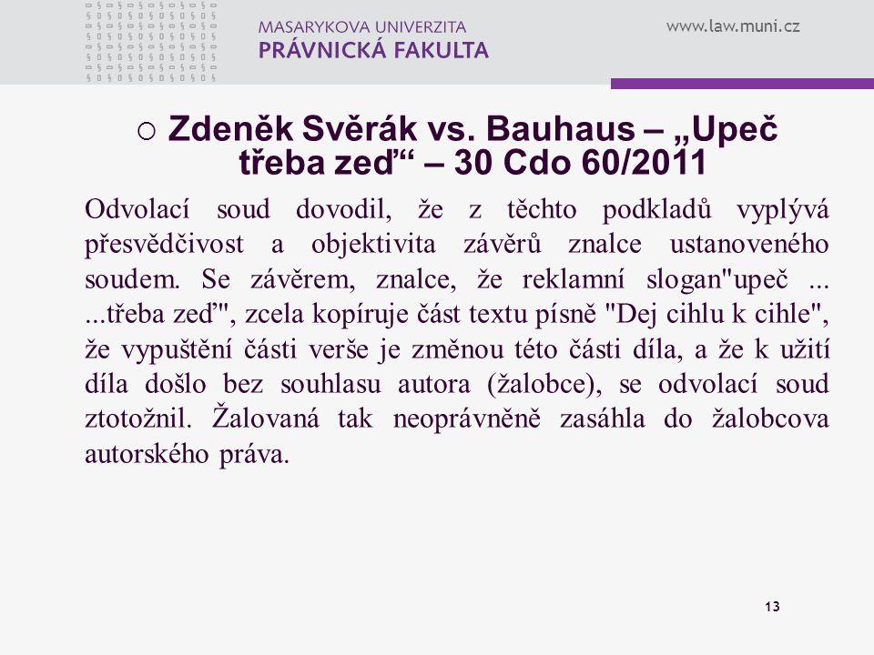 """www.law.muni.cz 13  Zdeněk Svěrák vs. Bauhaus – """"Upeč třeba zeď"""" – 30 Cdo 60/2011 Odvolací soud dovodil, že z těchto podkladů vyplývá přesvědčivost a"""