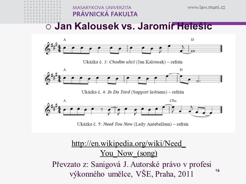 www.law.muni.cz 16  Jan Kalousek vs. Jaromír Helešic Převzato z: Sanigová J. Autorské právo v profesi výkonného umělce, VŠE, Praha, 2011 http://en.wi