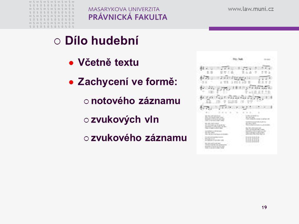 www.law.muni.cz 19  Dílo hudební Včetně textu Zachycení ve formě:  notového záznamu  zvukových vln  zvukového záznamu