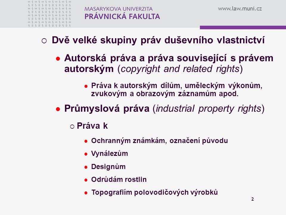 www.law.muni.cz 2  Dvě velké skupiny práv duševního vlastnictví Autorská práva a práva související s právem autorským (copyright and related rights)