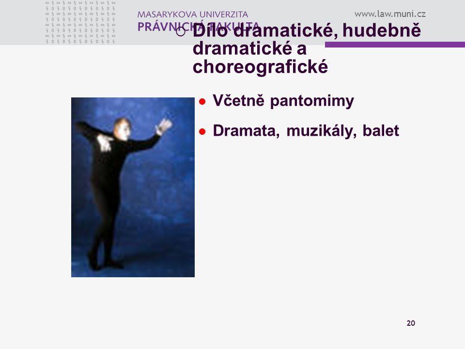 www.law.muni.cz 20  Dílo dramatické, hudebně dramatické a choreografické Včetně pantomimy Dramata, muzikály, balet
