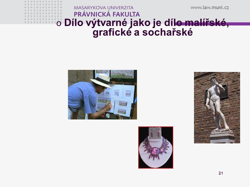 www.law.muni.cz 21 o Dílo výtvarné jako je dílo malířské, grafické a sochařské