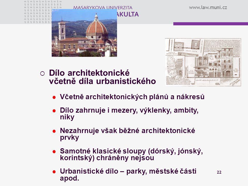 www.law.muni.cz 22  Dílo architektonické včetně díla urbanistického Včetně architektonických plánů a nákresů Dílo zahrnuje i mezery, výklenky, ambity