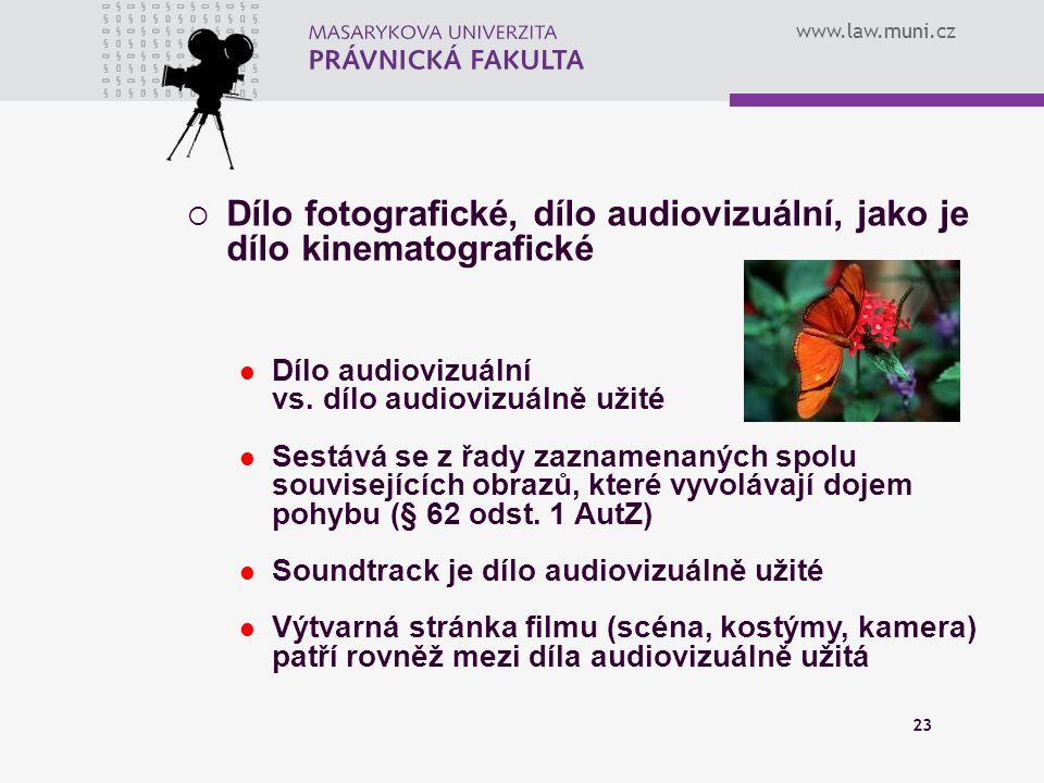 www.law.muni.cz 23  Dílo fotografické, dílo audiovizuální, jako je dílo kinematografické Dílo audiovizuální vs. dílo audiovizuálně užité Sestává se z