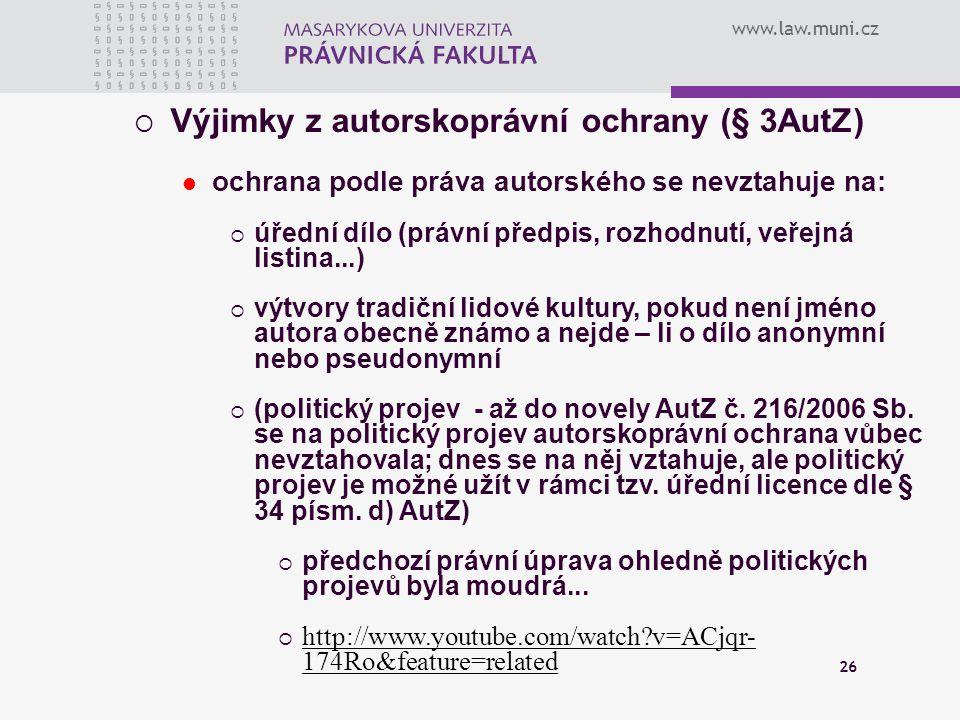 www.law.muni.cz 26  Výjimky z autorskoprávní ochrany (§ 3AutZ) ochrana podle práva autorského se nevztahuje na:  úřední dílo (právní předpis, rozhod