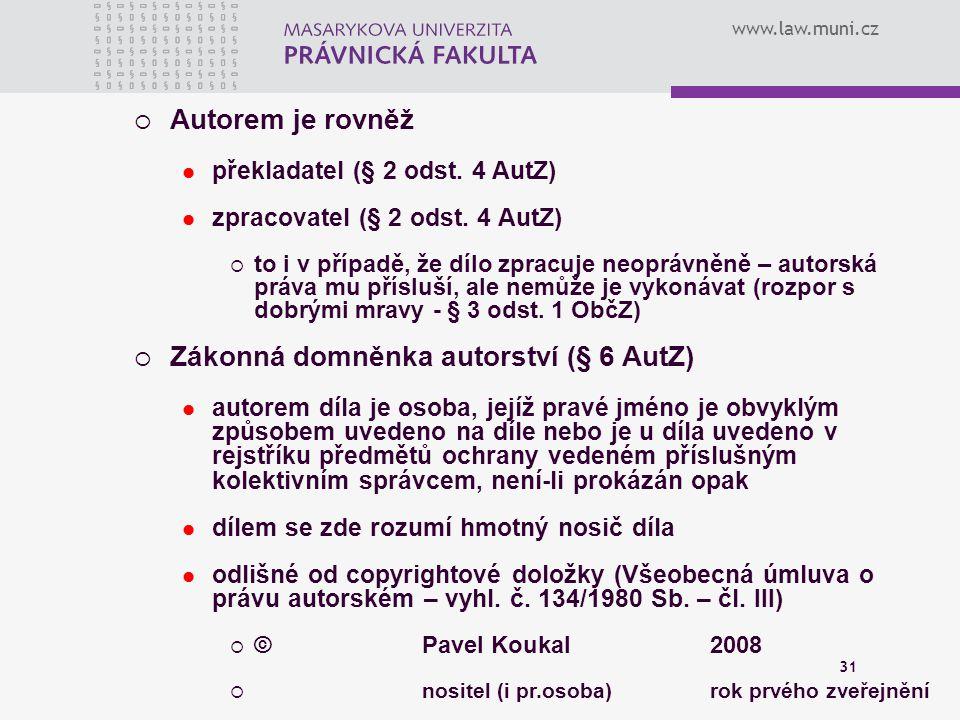 www.law.muni.cz 31  Autorem je rovněž překladatel (§ 2 odst. 4 AutZ) zpracovatel (§ 2 odst. 4 AutZ)  to i v případě, že dílo zpracuje neoprávněně –