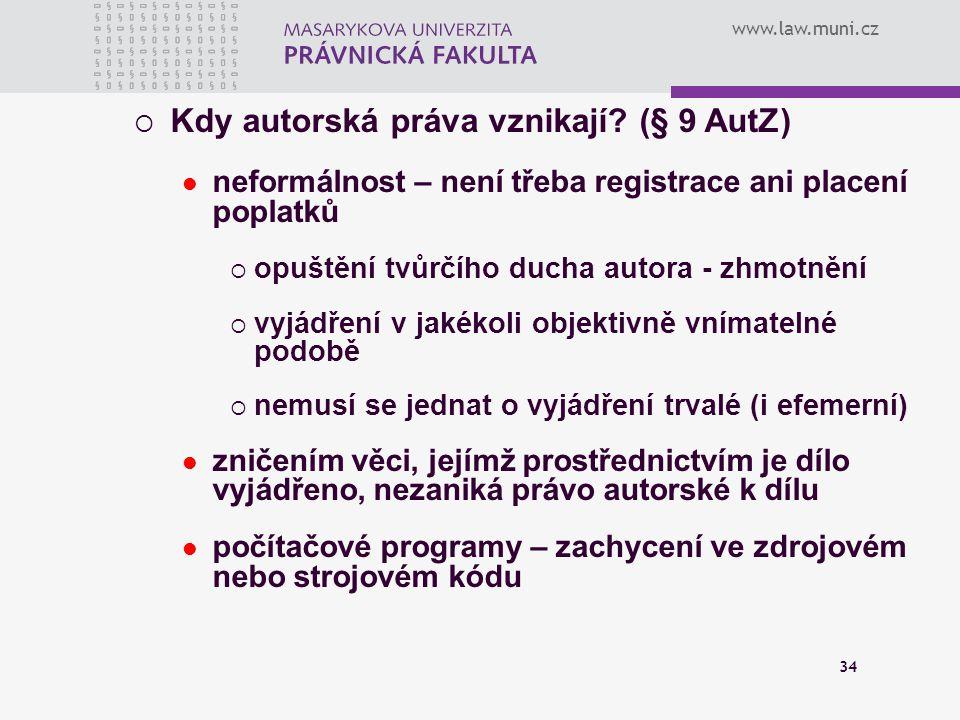 www.law.muni.cz 34  Kdy autorská práva vznikají? (§ 9 AutZ) neformálnost – není třeba registrace ani placení poplatků  opuštění tvůrčího ducha autor