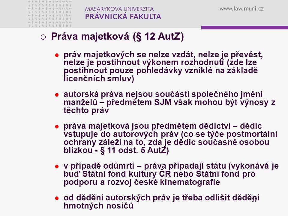 www.law.muni.cz 37  Práva majetková (§ 12 AutZ) práv majetkových se nelze vzdát, nelze je převést, nelze je postihnout výkonem rozhodnutí (zde lze po
