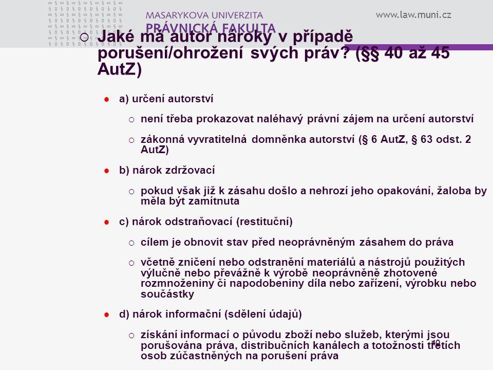 www.law.muni.cz 40  Jaké má autor nároky v případě porušení/ohrožení svých práv? (§§ 40 až 45 AutZ) a) určení autorství  není třeba prokazovat naléh