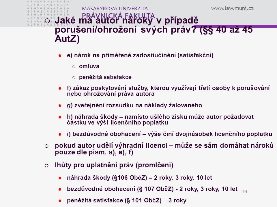 www.law.muni.cz 41  Jaké má autor nároky v případě porušení/ohrožení svých práv? (§§ 40 až 45 AutZ) e) nárok na přiměřené zadostiučinění (satisfakční