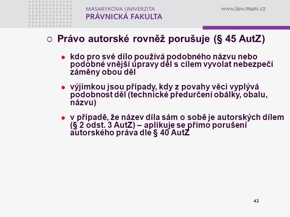 www.law.muni.cz 43  Právo autorské rovněž porušuje (§ 45 AutZ) kdo pro své dílo používá podobného názvu nebo podobné vnější úpravy děl s cílem vyvola