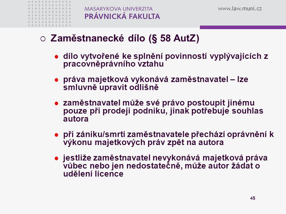 www.law.muni.cz 45  Zaměstnanecké dílo (§ 58 AutZ) dílo vytvořené ke splnění povinností vyplývajících z pracovněprávního vztahu práva majetková vykon