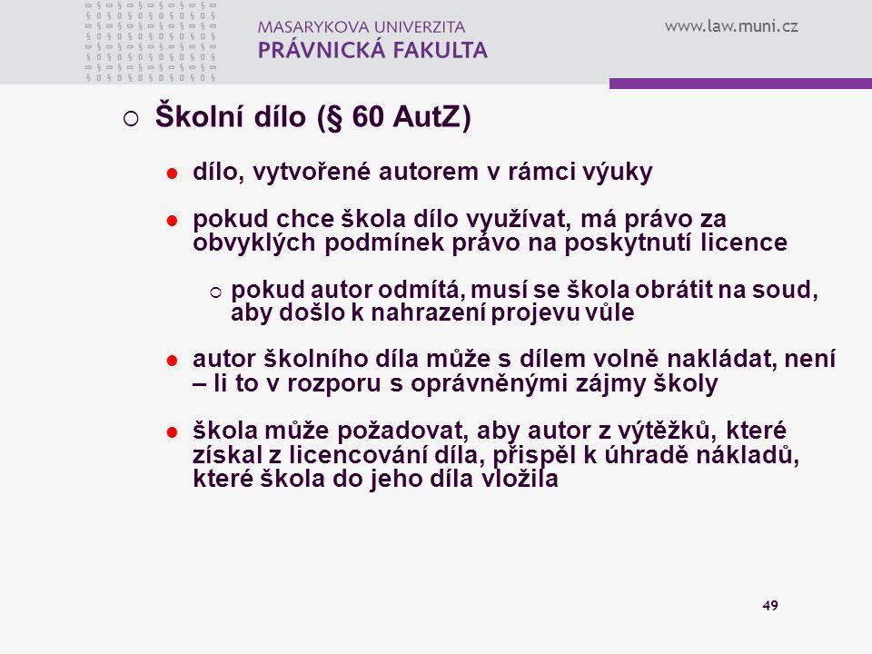 www.law.muni.cz 49  Školní dílo (§ 60 AutZ) dílo, vytvořené autorem v rámci výuky pokud chce škola dílo využívat, má právo za obvyklých podmínek práv