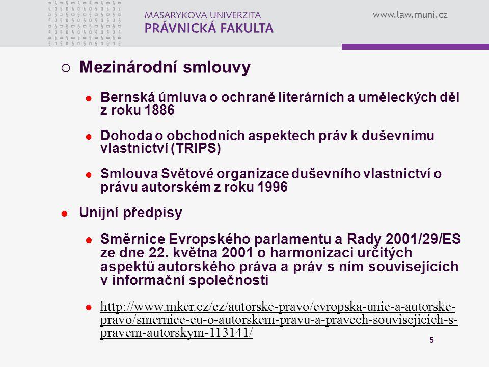 www.law.muni.cz 5  Mezinárodní smlouvy Bernská úmluva o ochraně literárních a uměleckých děl z roku 1886 Dohoda o obchodních aspektech práv k duševní