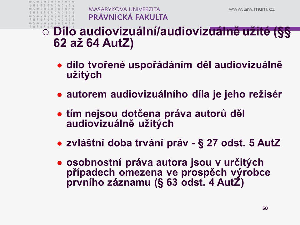 www.law.muni.cz 50  Dílo audiovizuální/audiovizuálně užité (§§ 62 až 64 AutZ) dílo tvořené uspořádáním děl audiovizuálně užitých autorem audiovizuáln