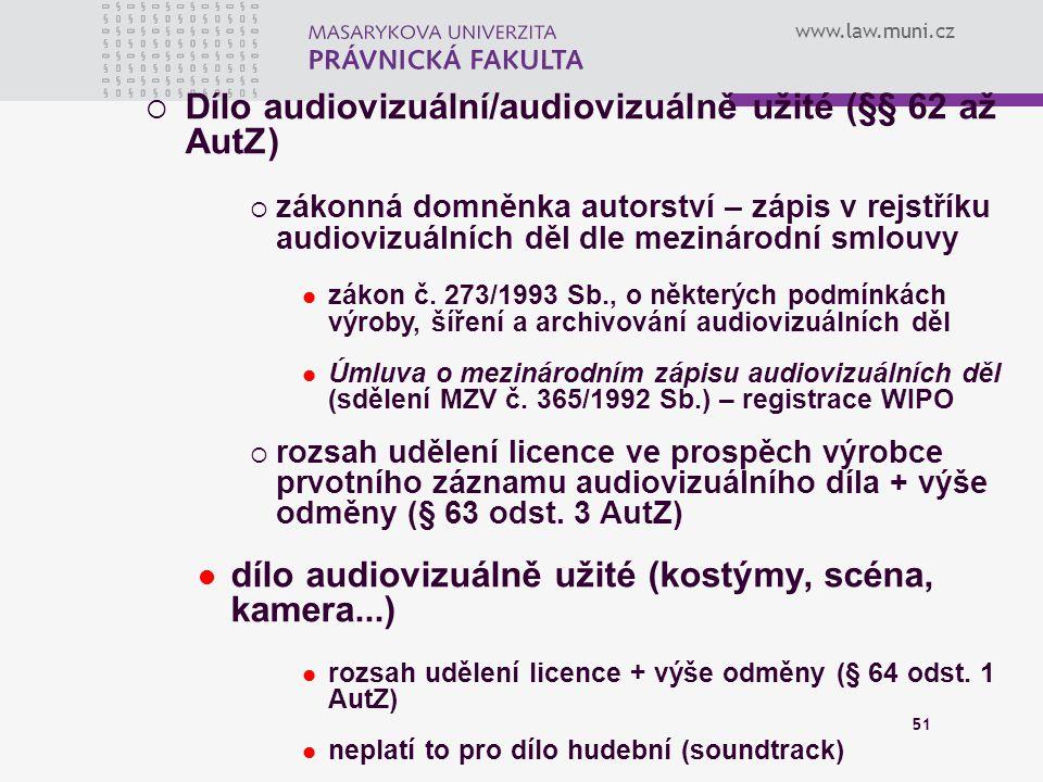 www.law.muni.cz 51  Dílo audiovizuální/audiovizuálně užité (§§ 62 až AutZ)  zákonná domněnka autorství – zápis v rejstříku audiovizuálních děl dle m