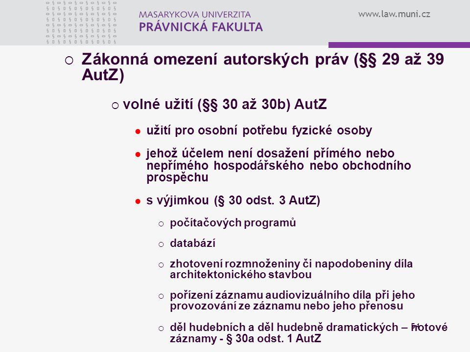 www.law.muni.cz 54  Zákonná omezení autorských práv (§§ 29 až 39 AutZ)  volné užití (§§ 30 až 30b) AutZ užití pro osobní potřebu fyzické osoby jehož