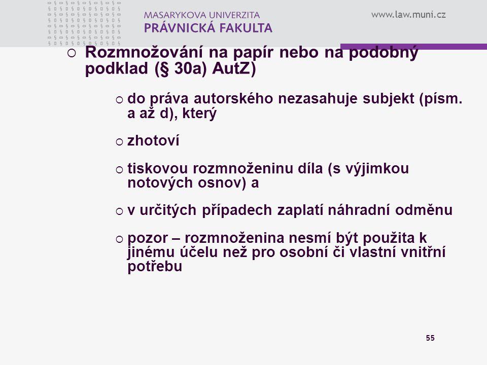 www.law.muni.cz 55  Rozmnožování na papír nebo na podobný podklad (§ 30a) AutZ)  do práva autorského nezasahuje subjekt (písm. a až d), který  zhot