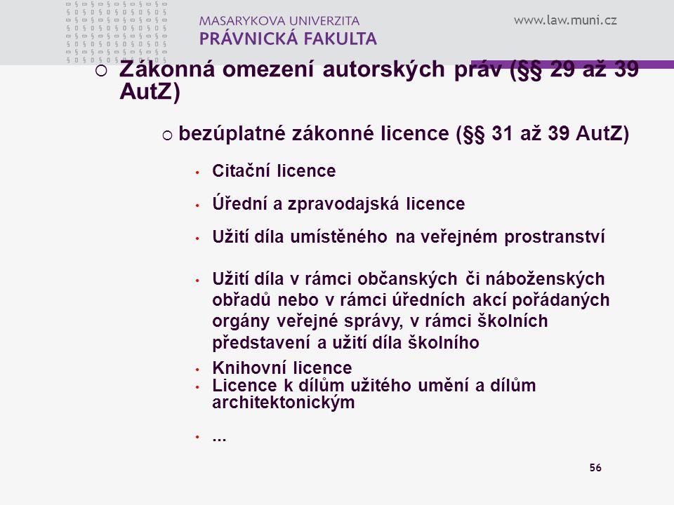 www.law.muni.cz 56  Zákonná omezení autorských práv (§§ 29 až 39 AutZ)  bezúplatné zákonné licence (§§ 31 až 39 AutZ) Citační licence Úřední a zprav